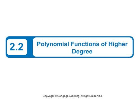Copyright © Cengage Learning. All rights reserved. 2.2 Polynomial Functions of Higher Degree.