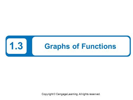 Copyright © Cengage Learning. All rights reserved. 1.3 Graphs of Functions.