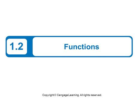 Copyright © Cengage Learning. All rights reserved. 1.2 Functions.