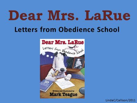 Dear Mrs. LaRue LindaC/Callison/2011. Other books by Mark Teague... and many more.