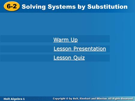 Holt Algebra 1 6-2 Solving Systems by Substitution 6-2 Solving Systems by Substitution Holt Algebra 1 Warm Up Warm Up Lesson Presentation Lesson Presentation.