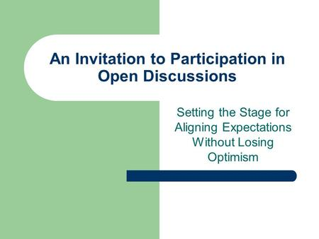 An Invitation to Participation in Open Discussions Setting the Stage for Aligning Expectations Without Losing Optimism.