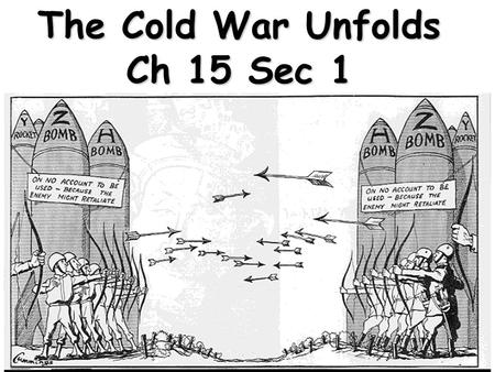 11 The Cold War Unfolds Ch 15 Sec 1 22 33 At the end of World War II…
