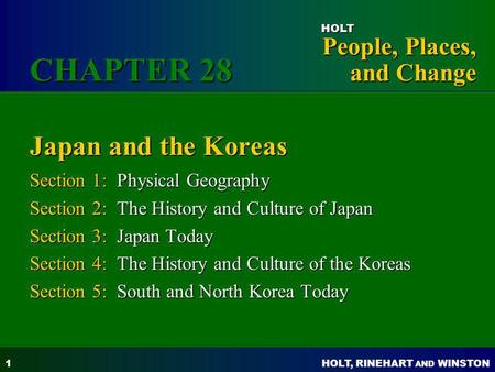 HOLT, RINEHART AND WINSTON People, Places, and Change HOLT 1 Japan and the Koreas Section 1: Physical Geography Section 2: The History and Culture of Japan.