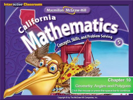 Splash Screen Chapter 10 Geometry: Angles and Polygons Click the mouse or press the space bar to continue. Chapter 10 Geometry: Angles and Polygons Click.