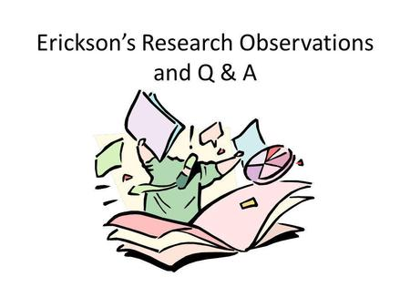 Erickson's Research Observations and Q & A. When do I cite a source? Do I cite a source even if I have not used a direct citation? How do I know when?