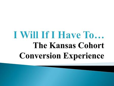 The Kansas Cohort Conversion Experience.  Population: 2,853,118 or 35 people/square mile  Cattle Population of Kansas: 6.4 million (2.24 times the.
