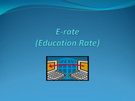 "What is E-rate? Program designed in 1996 to overcome the ""digital divide"" Designed to narrow Internet access gap between affluent and non-affluent school."