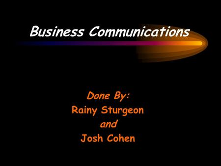 Business Communications Done By: Rainy Sturgeon and Josh Cohen.