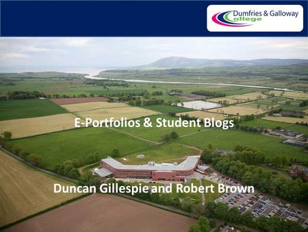 1 E-Portfolios & Student Blogs Duncan Gillespie and Robert Brown.