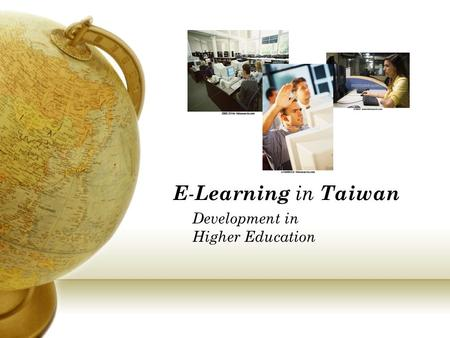 E - Learning in Taiwan Development in Higher Education.
