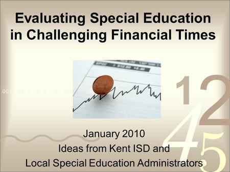 Evaluating Special Education in Challenging Financial Times January 2010 Ideas from Kent ISD and Local Special Education Administrators.