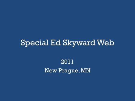 Special Ed Skyward Web 2011 New Prague, MN. Agenda Accessing HELP Documents Review – Locate Important Information – Edit Existing Documents Create New.