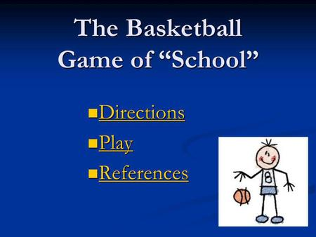 "The Basketball Game of ""School"" Directions Directions Directions Play Play Play References References References."