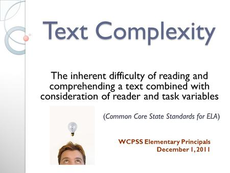 Text Complexity The inherent difficulty of reading and comprehending a text combined with consideration of reader and task variables (Common Core State.