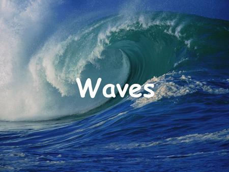 Waves. What Are Waves? Wave – a disturbance that transfers energy -- the energy transferred through a wave can be carried from the disturbance, through.
