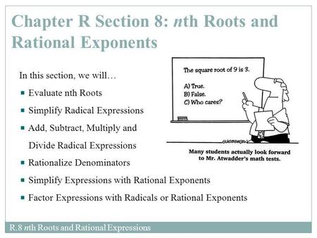R.8 nth Roots and Rational Expressions In this section, we will… Evaluate nth Roots Simplify Radical Expressions Add, Subtract, Multiply and Divide Radical.