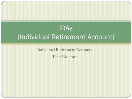 Individual Retirement Accounts Erin Rideout IRAs (Individual Retirement Account)