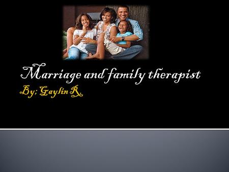 Marriage and family therapist. A Marriage and Family Therapist helps individuals with their personal and life problems as well as dealing with stress.