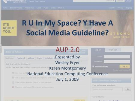 R U In My Space? Y Have A Social Media Guideline? AUP 2.0 Presented by Wesley Fryer Karen Montgomery National Education Computing Conference July 1, 2009.