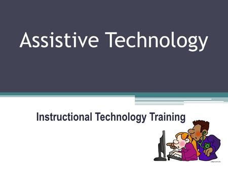 Assistive Technology Instructional Technology Training.