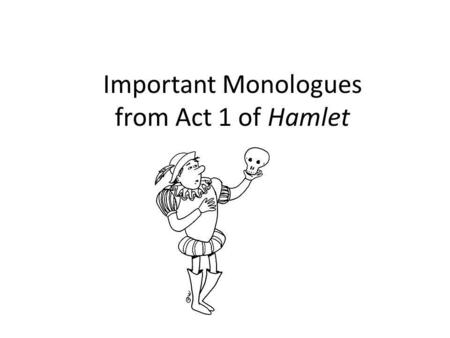 Important Monologues from Act 1 of Hamlet. Hamlet (These lines occur after an encounter with Gertrude and Claudiu s) O, that this too too solid flesh.