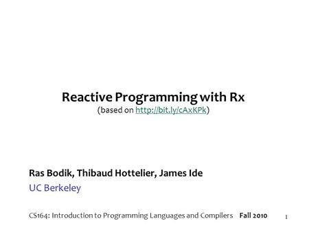 1 Reactive Programming with Rx (based on  Ras Bodik, Thibaud Hottelier, James Ide UC Berkeley CS164: Introduction.