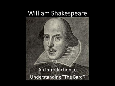 "William Shakespeare An Introduction to Understanding ""The Bard"""