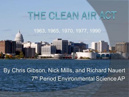By Chris Gibson, Nick Mills, and Richard Nauert 7 th Period Environmental Science AP 1963, 1965, 1970, 1977, 1990.