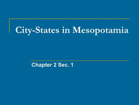 City-States in Mesopotamia Chapter 2 Sec. 1. 2.1 Old Stone Age (1.2 reference info) Nomadic Hunter-gatherers Moved with weather & herds New tools= food.