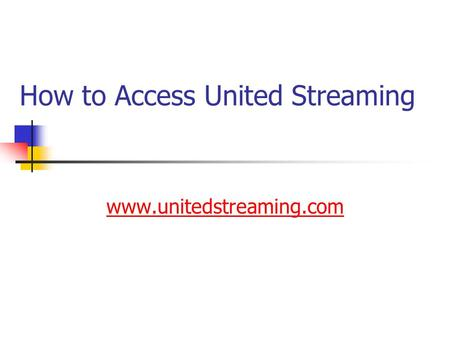 How to Access United Streaming www.unitedstreaming.com.