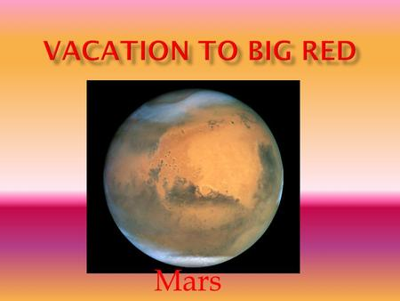 Mars  It is a rocky planet. Our beautiful canyons will fill you with joy. Maybe you`ll even get heated by our lovely volcano.