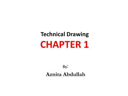 Technical Drawing CHAPTER 1 By : Aznita Abdullah.