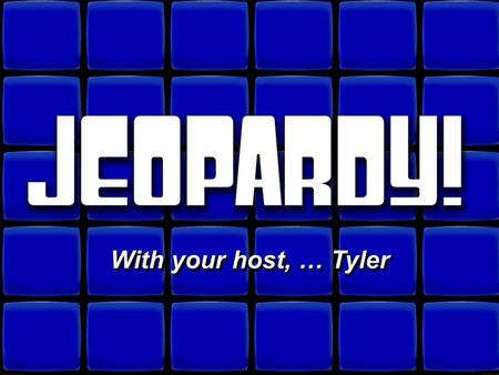 © David A. Occhino Welcome to Jeopardy! With your host, … Tyler With your host, … Tyler.