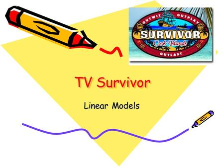 TV Survivor Linear Models. You are a contestant on a TV Survivor show. Along with your fellow tribe members, you will be living on a secluded island and.