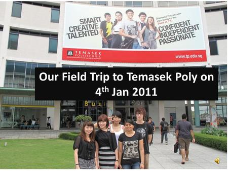 Our Field Trip to Temasek Poly on 4 th Jan 2011.