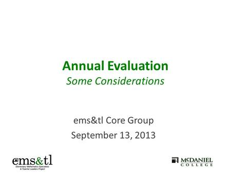 Annual Evaluation Some Considerations ems&tl Core Group September 13, 2013.