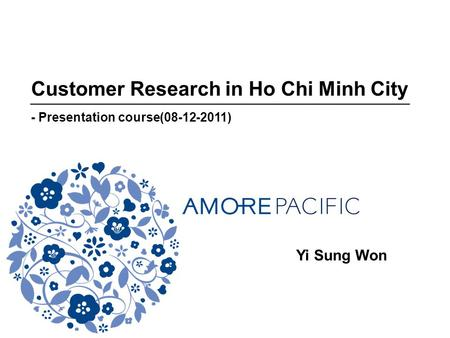 Customer Research in Ho Chi Minh City - Presentation course(08-12-2011) Yi Sung Won.