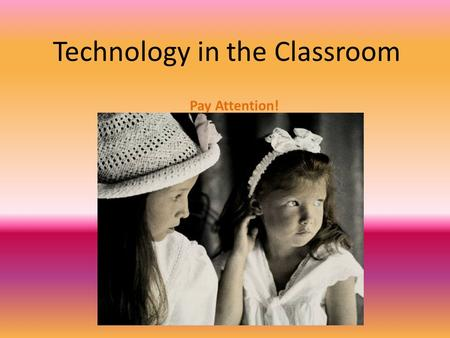 Technology in the Classroom Pay Attention!. Web 2.0 What is it?What has it done?