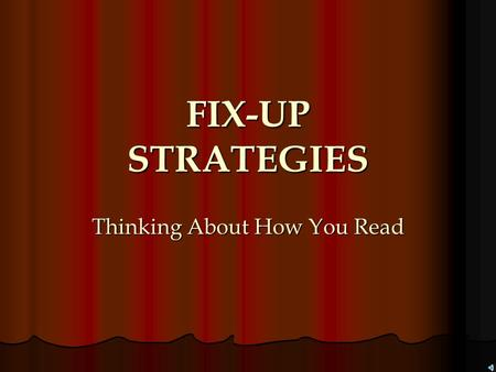 FIX-UP STRATEGIES Thinking About How You Read Metacognition: Thinking About How You Think Before you can truly improve your reading skills, you need.