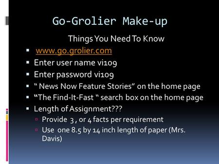 "Go-Grolier Make-up Things You Need To Know  www.go.grolier.comwww.go.grolier.com  Enter user name vi109  Enter password vi109  "" News Now Feature Stories"""