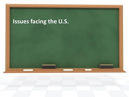 Issues facing the U.S..
