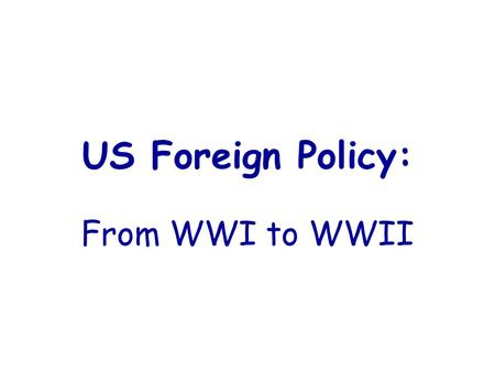 US Foreign Policy: From WWI to WWII.