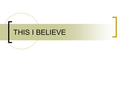 THIS I BELIEVE. PREWRITE Make a list of 5 (or more) things you believe strongly in.
