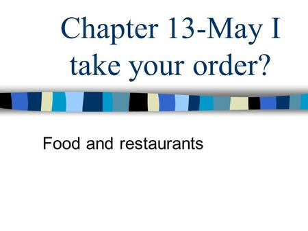 Chapter 13-May I take your order? Food and restaurants.
