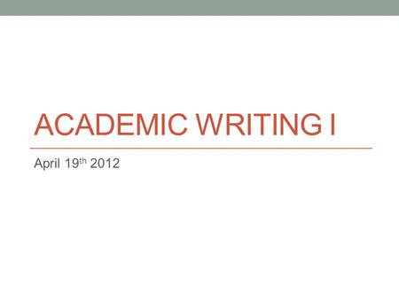 ACADEMIC WRITING I April 19 th 2012. Today Supporting details Citation and referencing (APA)