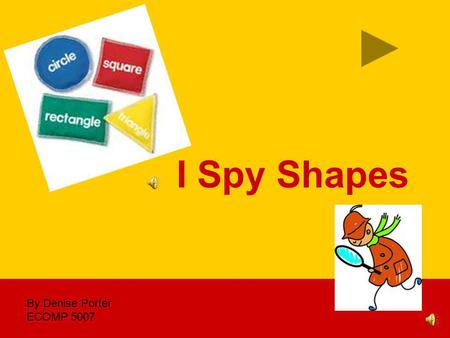 I Spy Shapes By Denise Porter ECOMP 5007 company name I Spy Shapes  The student will recognize and name the following basic shapes: circles, triangles,