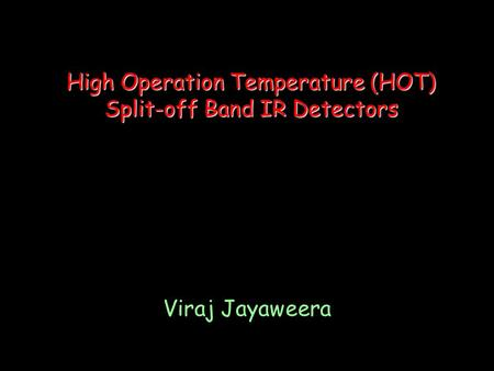 High Operation Temperature (HOT) Split-off Band IR Detectors Viraj Jayaweera.