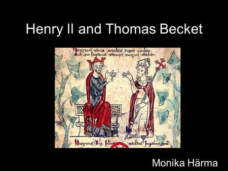Henry II and Thomas Becket Monika Härma. Henry II Was born on 4 March 1133, died in 1189. Also known as Henry of Anjou, Henry Fitzempress, Henry Curtmantle.