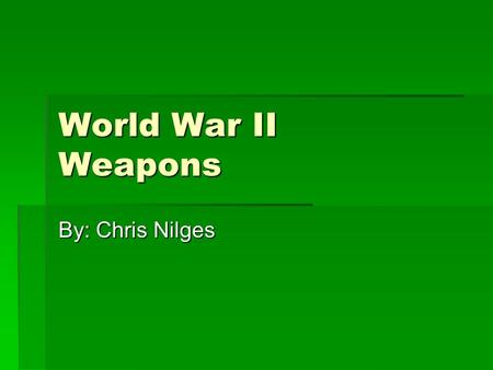 World War II Weapons By: Chris Nilges. German Weapons  Hand Guns  Walther P33  Luger P08  Rifles  Sturmgewehr 44  Sub Machine Guns  Maschinenpistole.